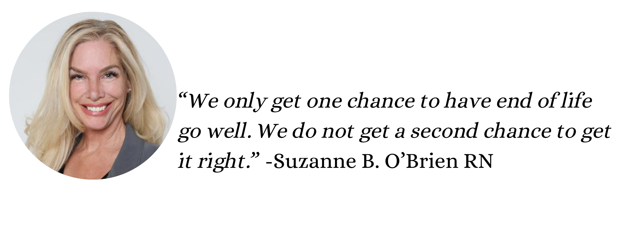 we only get one chance to go well. We do not get a second time to get it right quote from Suzanne B O'Brien